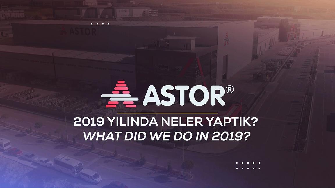 ASTOR Astor A.Ş. AİLESİ OLARAK 2019 YILINDA NELER YAPTIK?